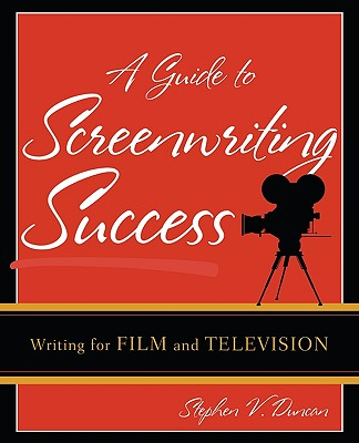 A Guide to Screenwriting Success By Duncan, Stephen V.