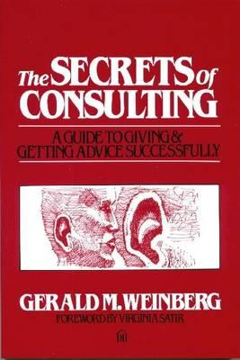 Secrets of Consulting By Weinberg, Gerald M.