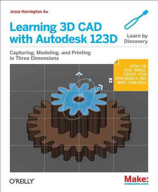 Learning 3d CAD With Autodesk 123d By Au, Jesse Harrington
